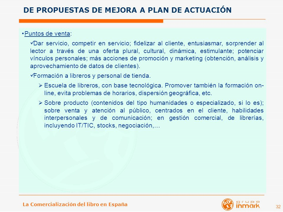 La Comercialización del libro en España 32 Puntos de venta: Dar servicio, competir en servicio; fidelizar al cliente, entusiasmar, sorprender al lecto