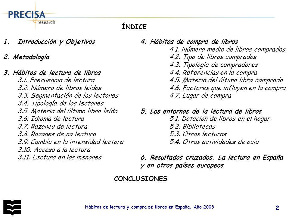 Hábitos de lectura y compra de libros en España. Año 2003 2 1.Introducción y Objetivos 2. Metodología 3. Hábitos de lectura de libros 3.1. Frecuencia