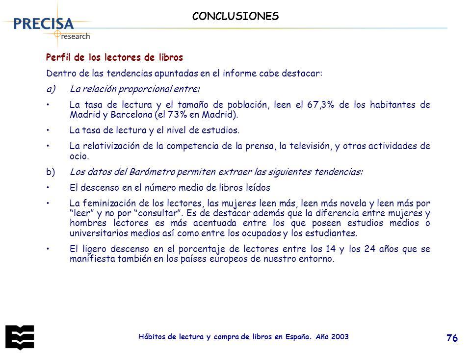 Hábitos de lectura y compra de libros en España. Año 2003 76 Perfil de los lectores de libros Dentro de las tendencias apuntadas en el informe cabe de