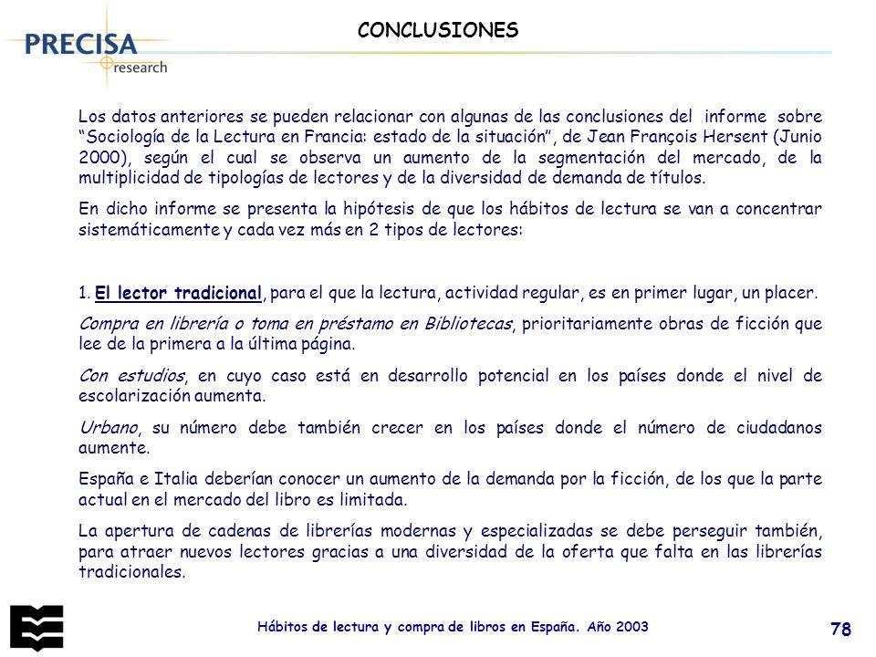 Hábitos de lectura y compra de libros en España. Año 2003 78 Los datos anteriores se pueden relacionar con algunas de las conclusiones del informe sob