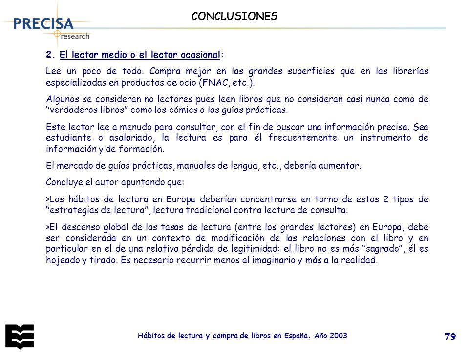 Hábitos de lectura y compra de libros en España. Año 2003 79 2. El lector medio o el lector ocasional: Lee un poco de todo. Compra mejor en las grande