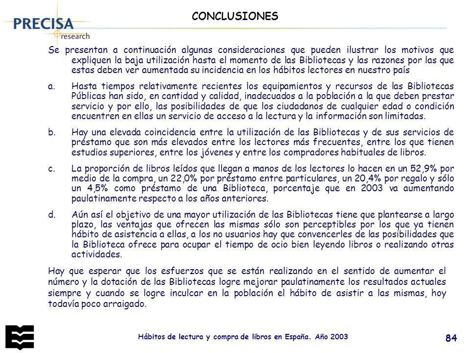 Hábitos de lectura y compra de libros en España. Año 2003 84 Se presentan a continuación algunas consideraciones que pueden ilustrar los motivos que e