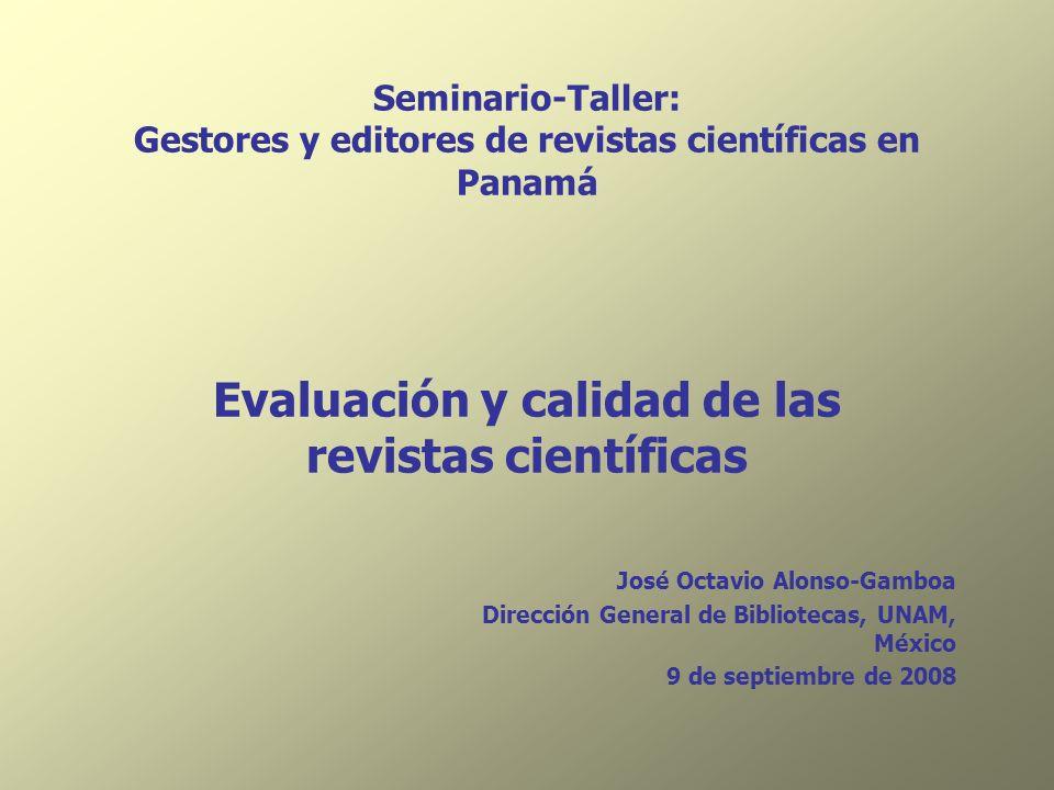 Seminario-Taller: Gestores y editores de revistas científicas en Panamá Evaluación y calidad de las revistas científicas José Octavio Alonso-Gamboa Di