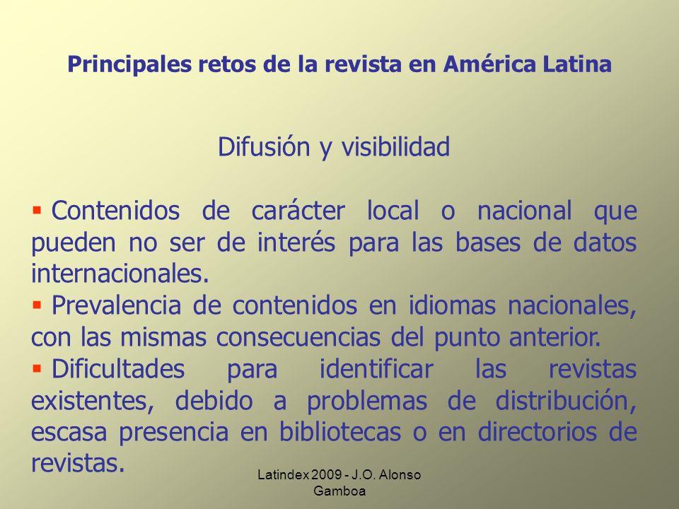 Latindex 2009 - J.O. Alonso Gamboa Principales retos de la revista en América Latina Difusión y visibilidad Contenidos de carácter local o nacional qu
