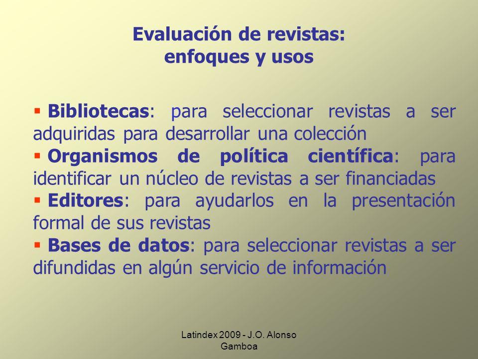Latindex 2009 - J.O. Alonso Gamboa Evaluación de revistas: enfoques y usos Bibliotecas: para seleccionar revistas a ser adquiridas para desarrollar un