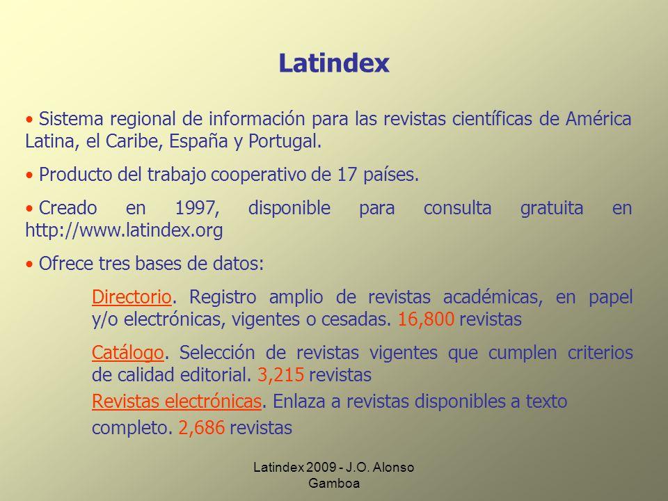 Latindex 2009 - J.O. Alonso Gamboa Latindex Sistema regional de información para las revistas científicas de América Latina, el Caribe, España y Portu