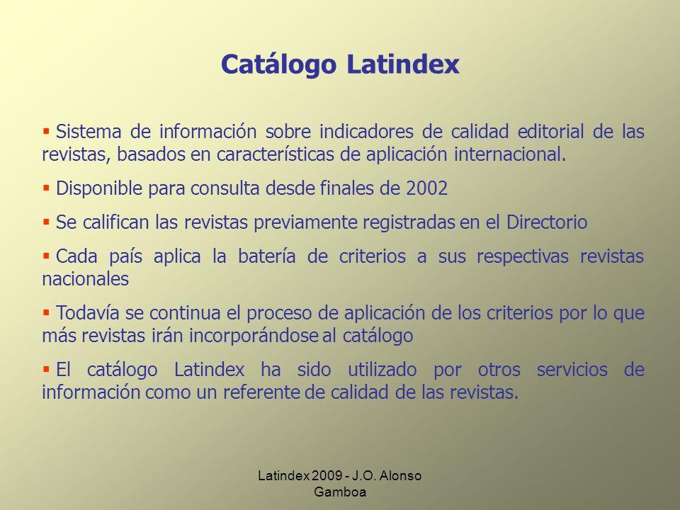 Latindex 2009 - J.O. Alonso Gamboa Catálogo Latindex Sistema de información sobre indicadores de calidad editorial de las revistas, basados en caracte
