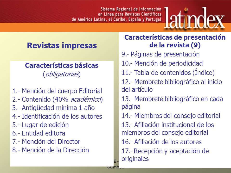 Latindex 2009 - J.O. Alonso Gamboa Criterios para revistas impresas Características básicas (obligatorias) 1.- Mención del cuerpo Editorial 2.- Conten