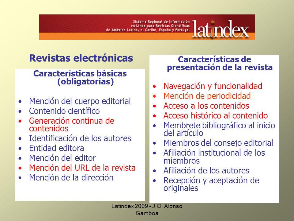 Latindex 2009 - J.O. Alonso Gamboa Características básicas (obligatorias) Mención del cuerpo editorial Contenido científico Generación continua de con