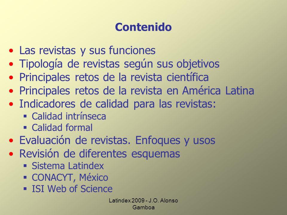 Latindex 2009 - J.O. Alonso Gamboa Contenido Las revistas y sus funciones Tipología de revistas según sus objetivos Principales retos de la revista ci