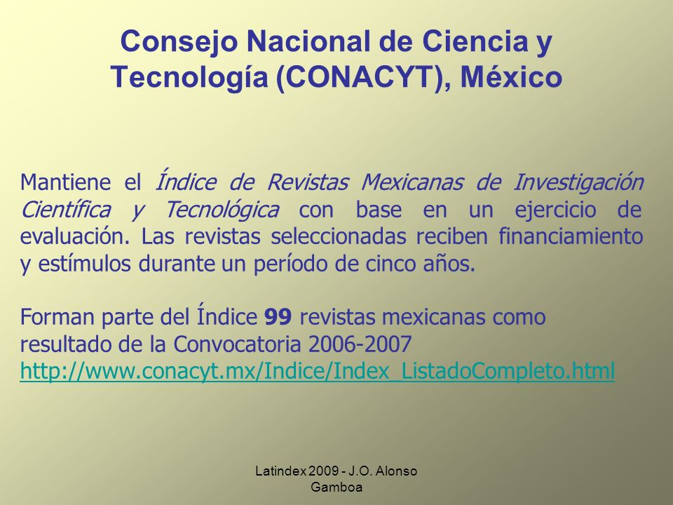 Latindex 2009 - J.O. Alonso Gamboa Consejo Nacional de Ciencia y Tecnología (CONACYT), México Mantiene el Índice de Revistas Mexicanas de Investigació