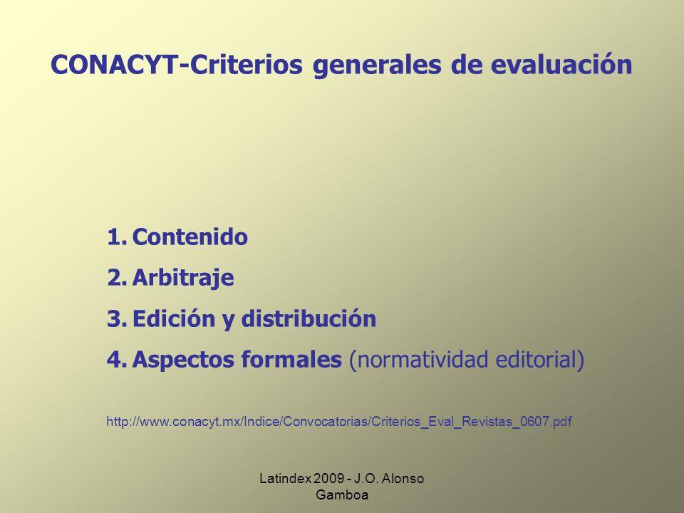 Latindex 2009 - J.O. Alonso Gamboa CONACYT-Criterios generales de evaluación 1.Contenido 2.Arbitraje 3.Edición y distribución 4.Aspectos formales (nor