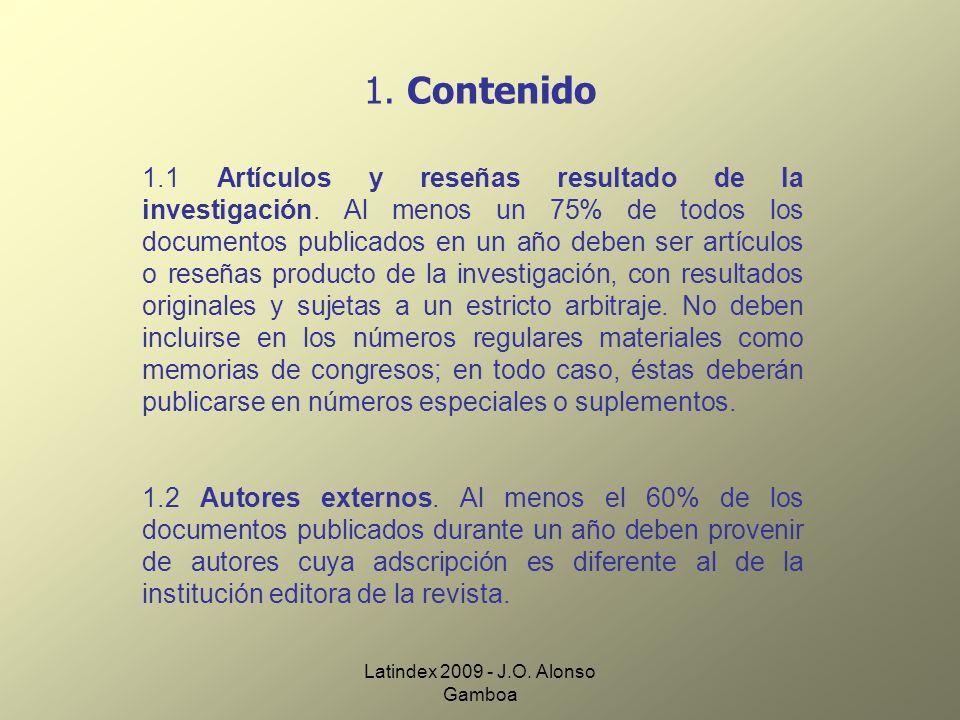 Latindex 2009 - J.O. Alonso Gamboa 1. Contenido 1.1 Artículos y reseñas resultado de la investigación. Al menos un 75% de todos los documentos publica