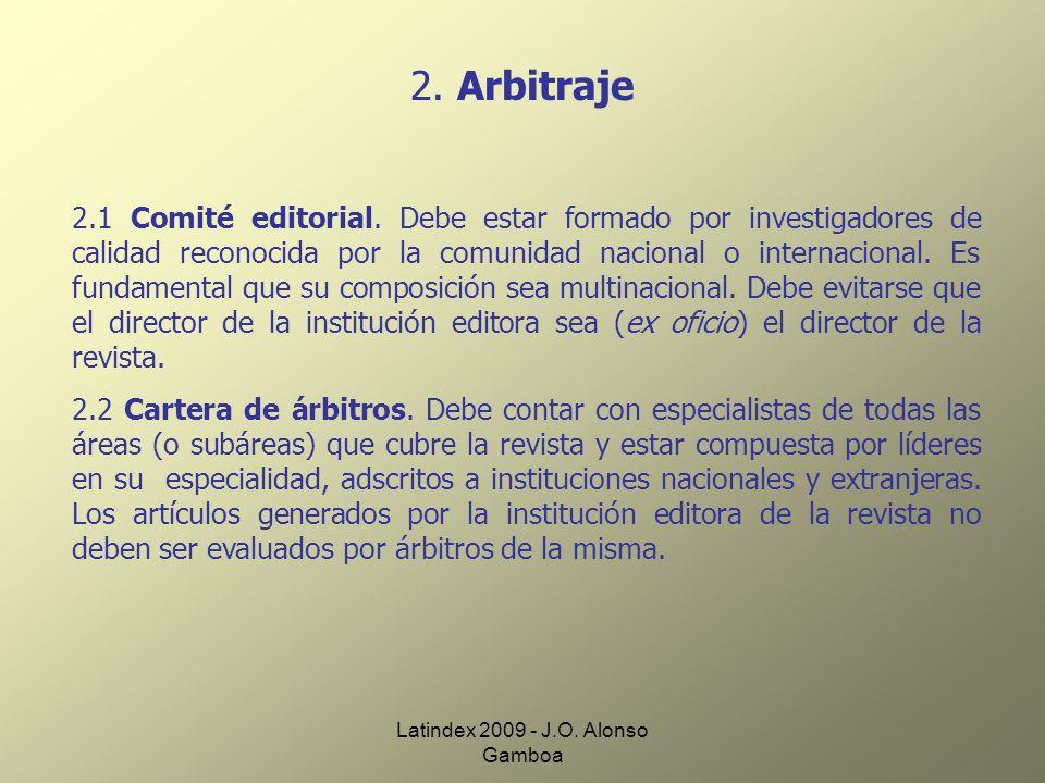 Latindex 2009 - J.O. Alonso Gamboa 2. Arbitraje 2.1 Comité editorial. Debe estar formado por investigadores de calidad reconocida por la comunidad nac