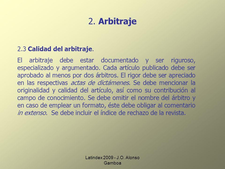 Latindex 2009 - J.O. Alonso Gamboa 2. Arbitraje 2.3 Calidad del arbitraje. El arbitraje debe estar documentado y ser riguroso, especializado y argumen