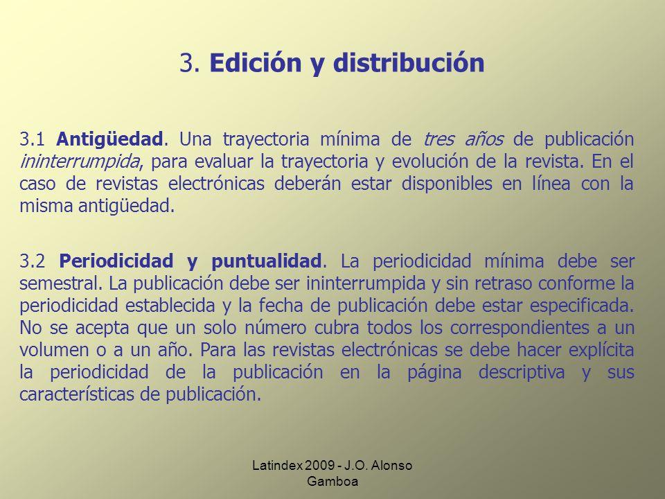 Latindex 2009 - J.O. Alonso Gamboa 3. Edición y distribución 3.1 Antigüedad. Una trayectoria mínima de tres años de publicación ininterrumpida, para e