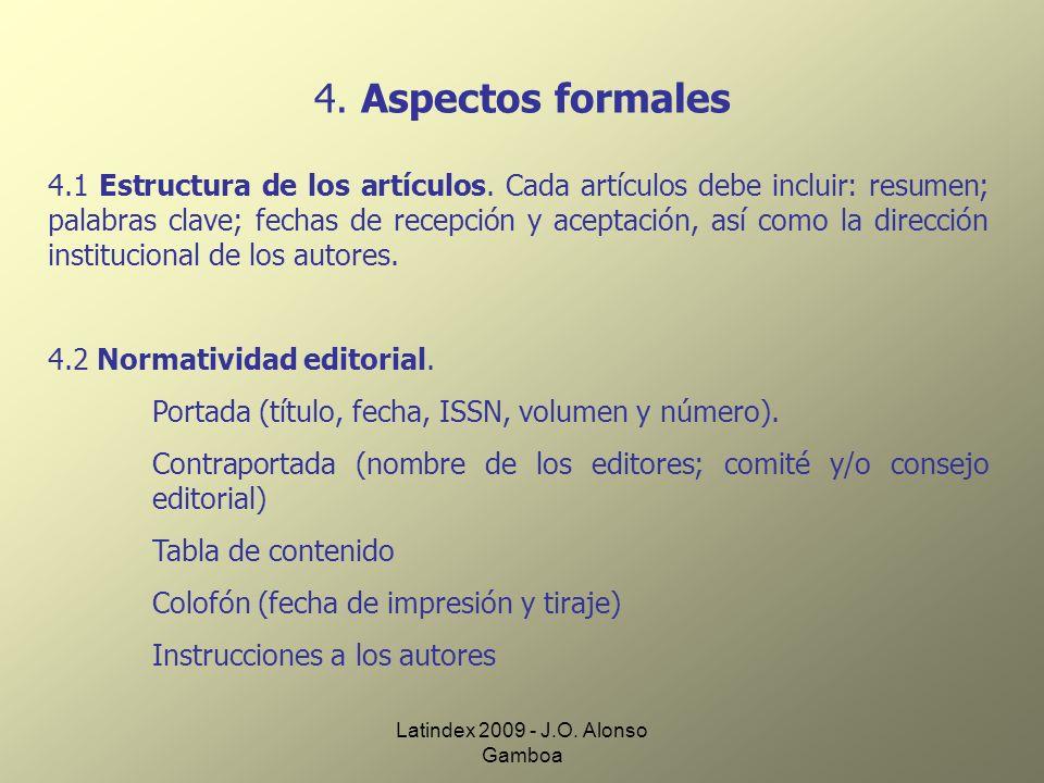 Latindex 2009 - J.O. Alonso Gamboa 4. Aspectos formales 4.1 Estructura de los artículos. Cada artículos debe incluir: resumen; palabras clave; fechas