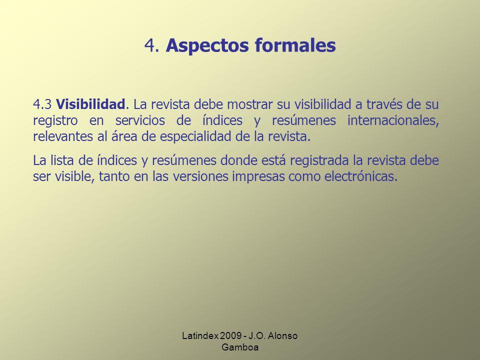 Latindex 2009 - J.O. Alonso Gamboa 4. Aspectos formales 4.3 Visibilidad. La revista debe mostrar su visibilidad a través de su registro en servicios d