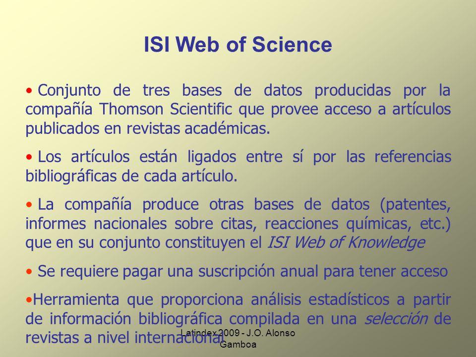 Latindex 2009 - J.O. Alonso Gamboa ISI Web of Science Conjunto de tres bases de datos producidas por la compañía Thomson Scientific que provee acceso