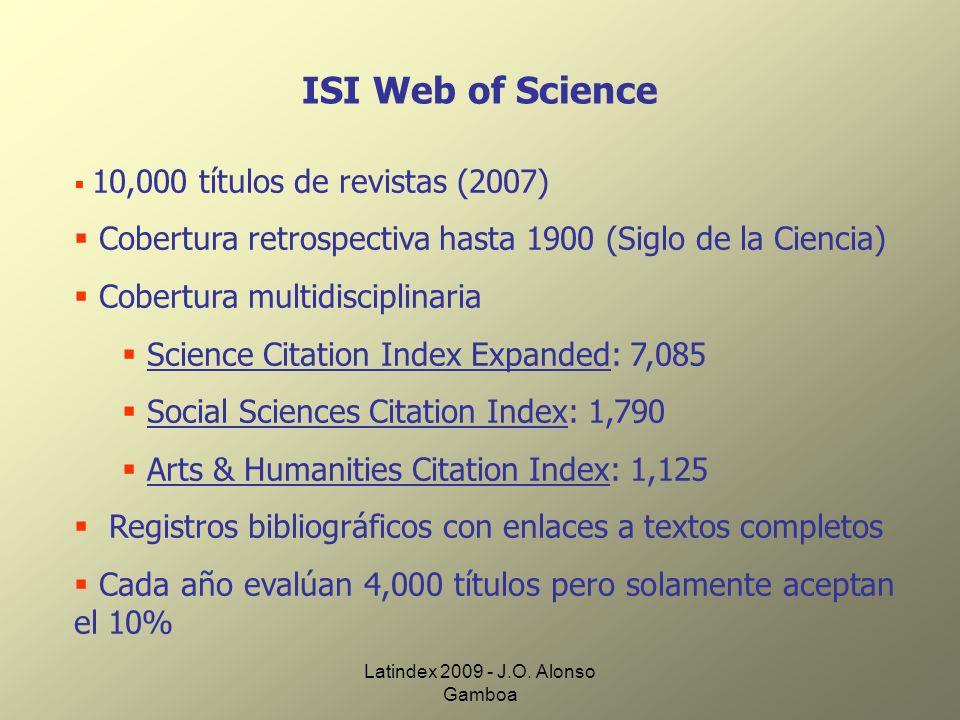 Latindex 2009 - J.O. Alonso Gamboa ISI Web of Science 10,000 títulos de revistas (2007) Cobertura retrospectiva hasta 1900 (Siglo de la Ciencia) Cober