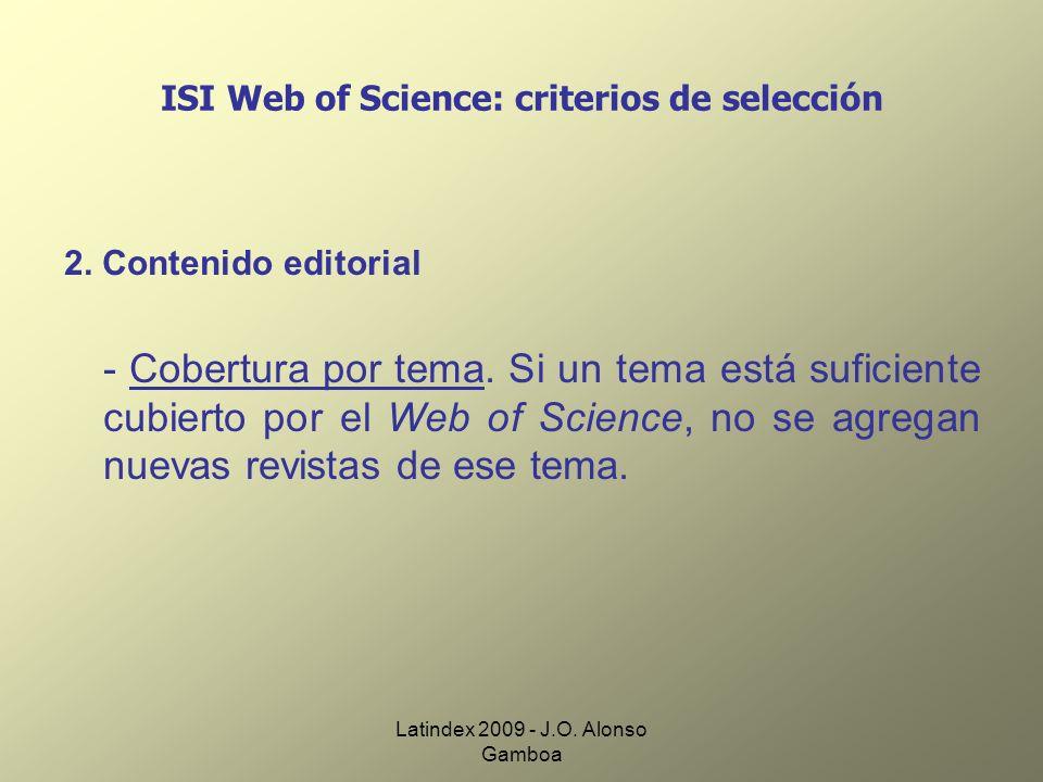 Latindex 2009 - J.O. Alonso Gamboa ISI Web of Science: criterios de selección 2. Contenido editorial - Cobertura por tema. Si un tema está suficiente