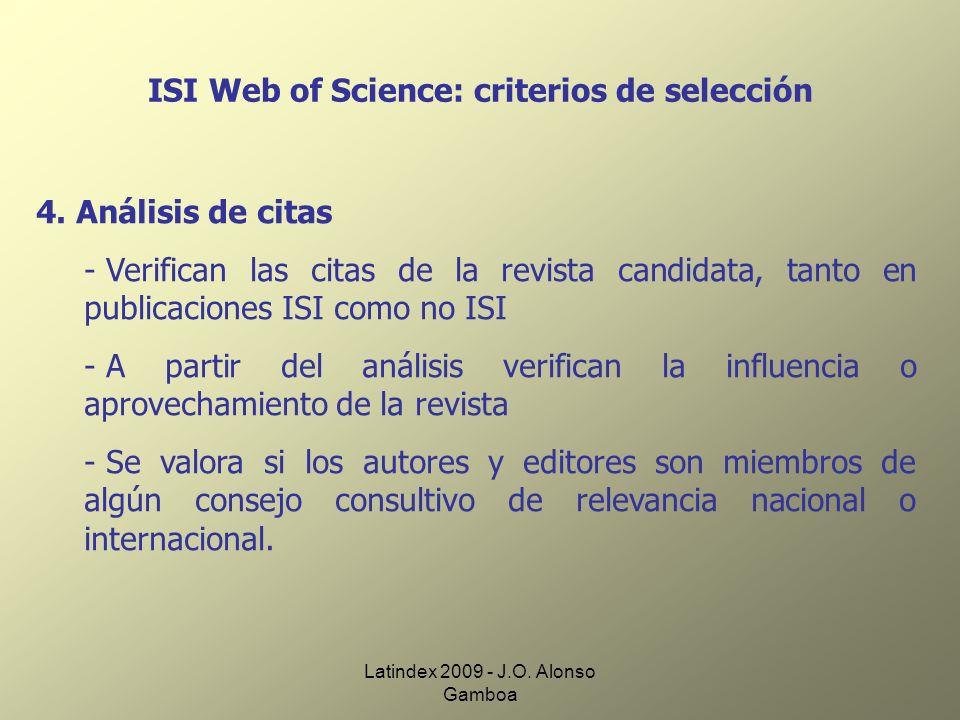 Latindex 2009 - J.O. Alonso Gamboa ISI Web of Science: criterios de selección 4. Análisis de citas - Verifican las citas de la revista candidata, tant