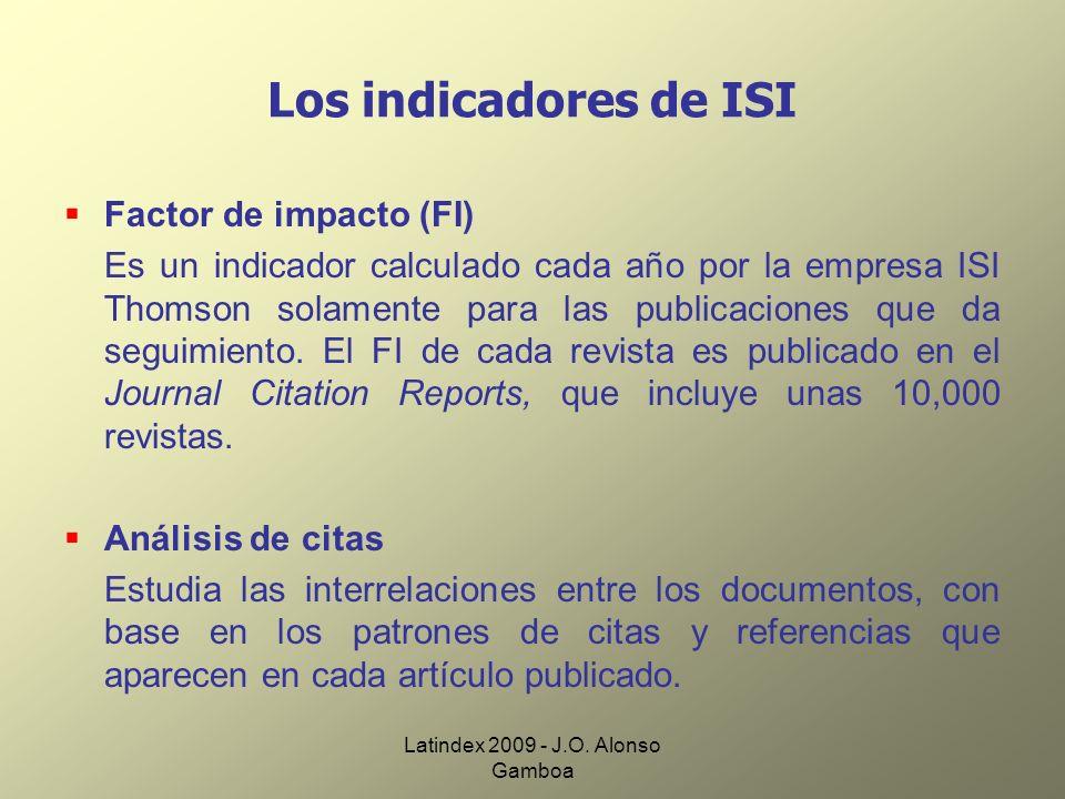 Latindex 2009 - J.O. Alonso Gamboa Los indicadores de ISI Factor de impacto (FI) Es un indicador calculado cada año por la empresa ISI Thomson solamen