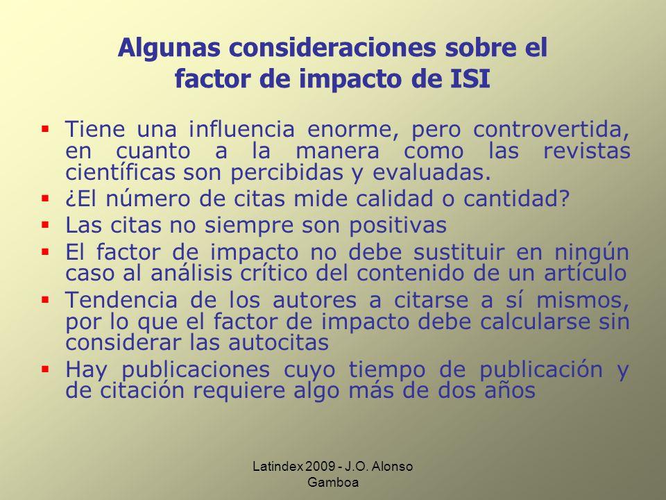 Latindex 2009 - J.O. Alonso Gamboa Algunas consideraciones sobre el factor de impacto de ISI Tiene una influencia enorme, pero controvertida, en cuant