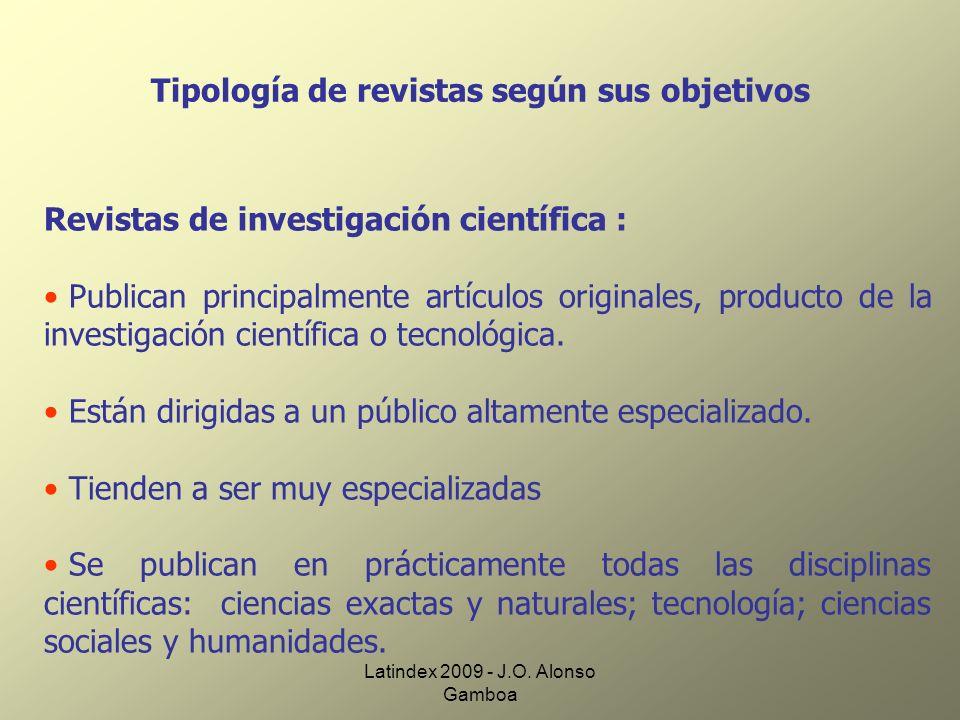 Latindex 2009 - J.O. Alonso Gamboa Tipología de revistas según sus objetivos Revistas de investigación científica : Publican principalmente artículos