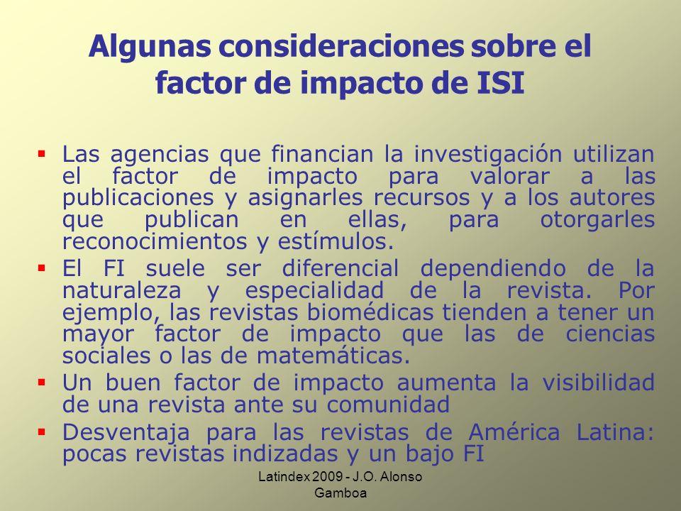 Latindex 2009 - J.O. Alonso Gamboa Algunas consideraciones sobre el factor de impacto de ISI Las agencias que financian la investigación utilizan el f