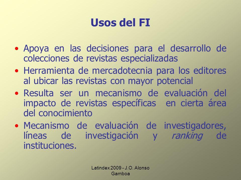Latindex 2009 - J.O. Alonso Gamboa Usos del FI Apoya en las decisiones para el desarrollo de colecciones de revistas especializadas Herramienta de mer