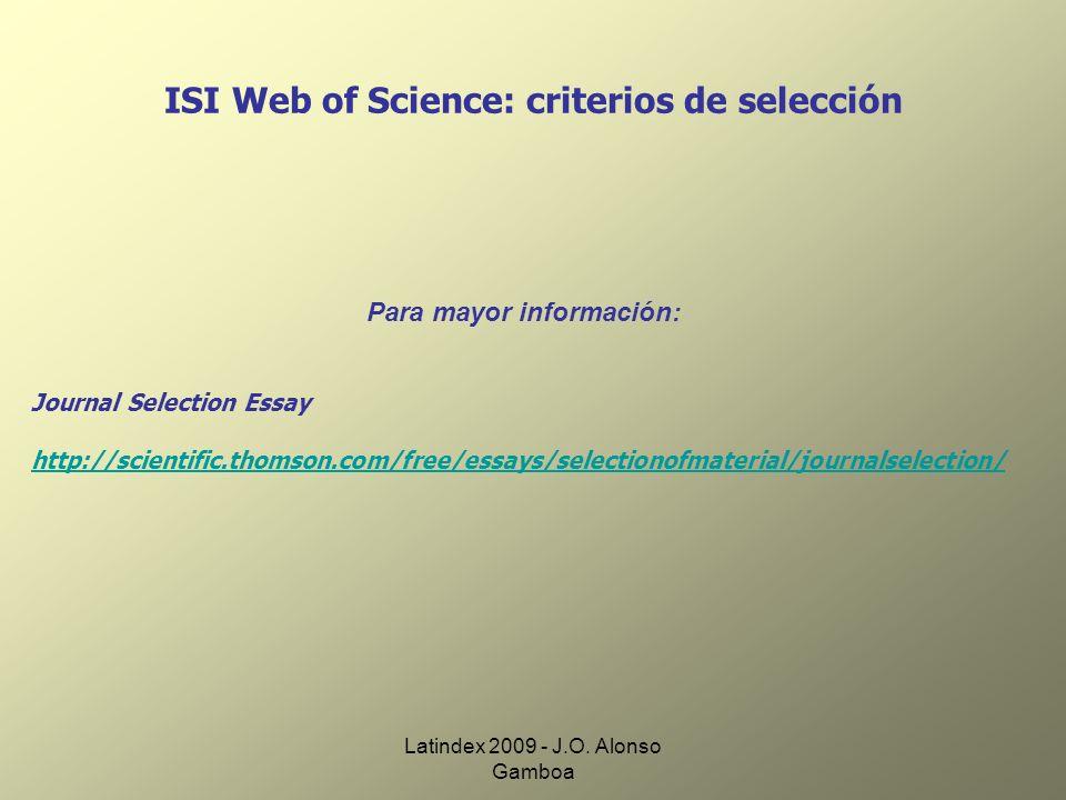 Latindex 2009 - J.O. Alonso Gamboa ISI Web of Science: criterios de selección Para mayor información: Journal Selection Essay http://scientific.thomso
