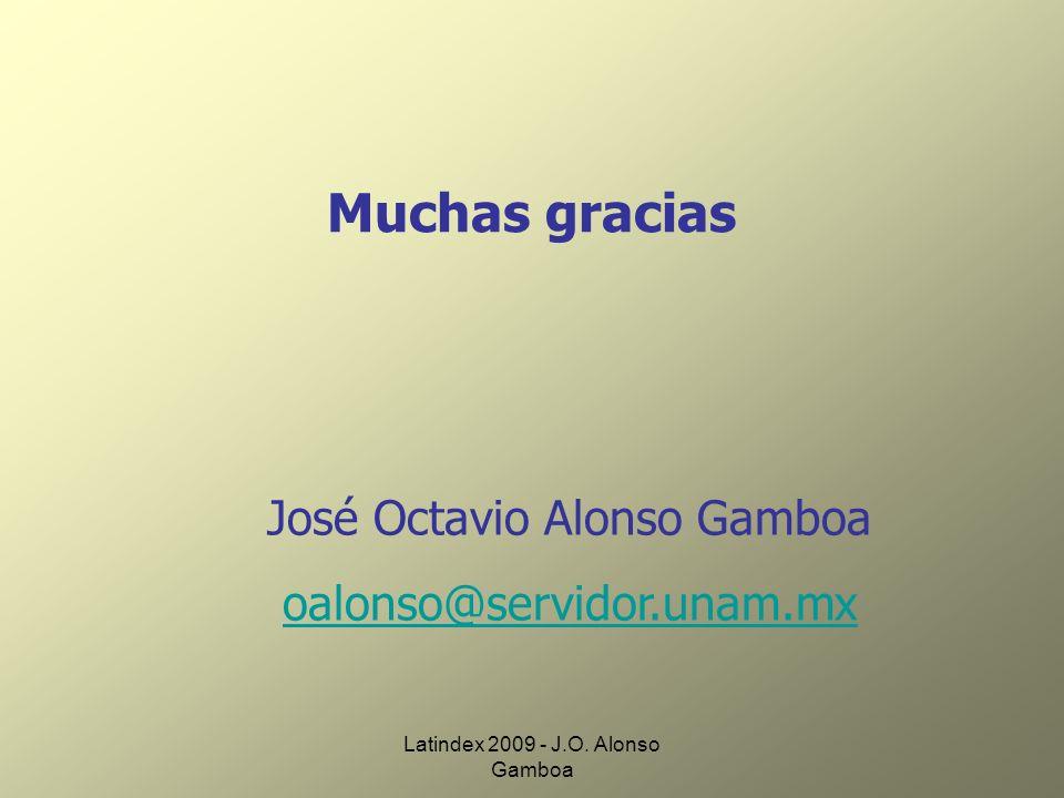 Latindex 2009 - J.O. Alonso Gamboa Muchas gracias José Octavio Alonso Gamboa oalonso@servidor.unam.mx
