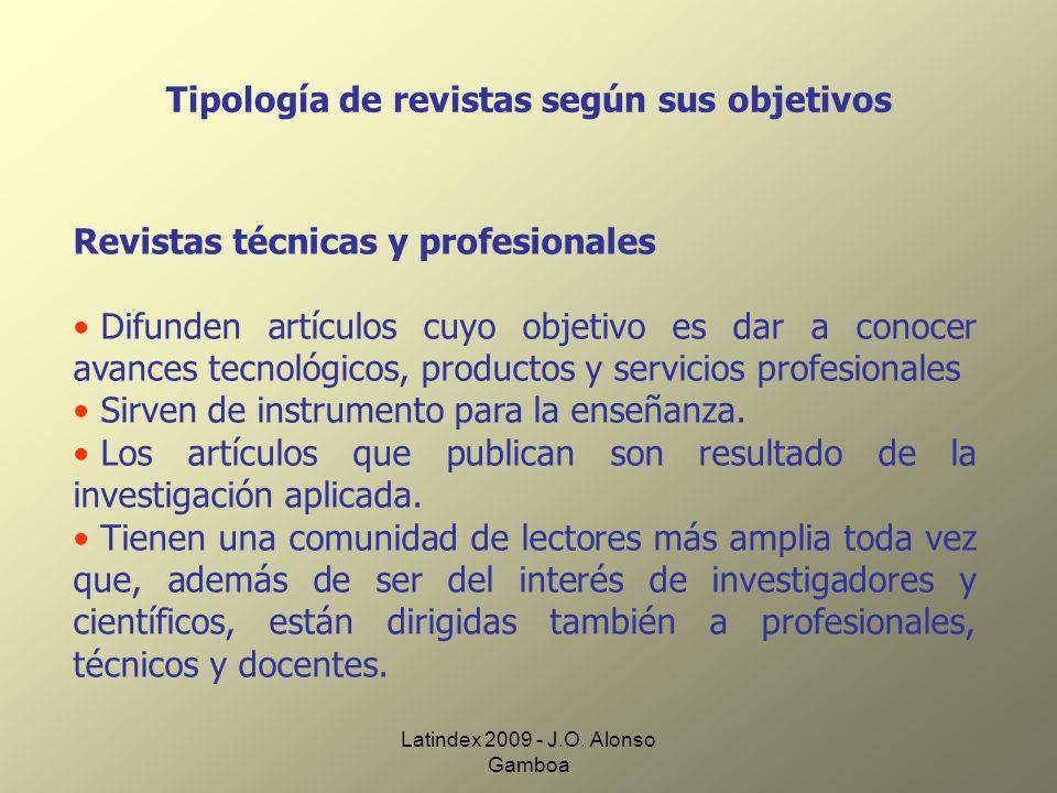 Latindex 2009 - J.O. Alonso Gamboa Tipología de revistas según sus objetivos Revistas técnicas y profesionales Difunden artículos cuyo objetivo es dar