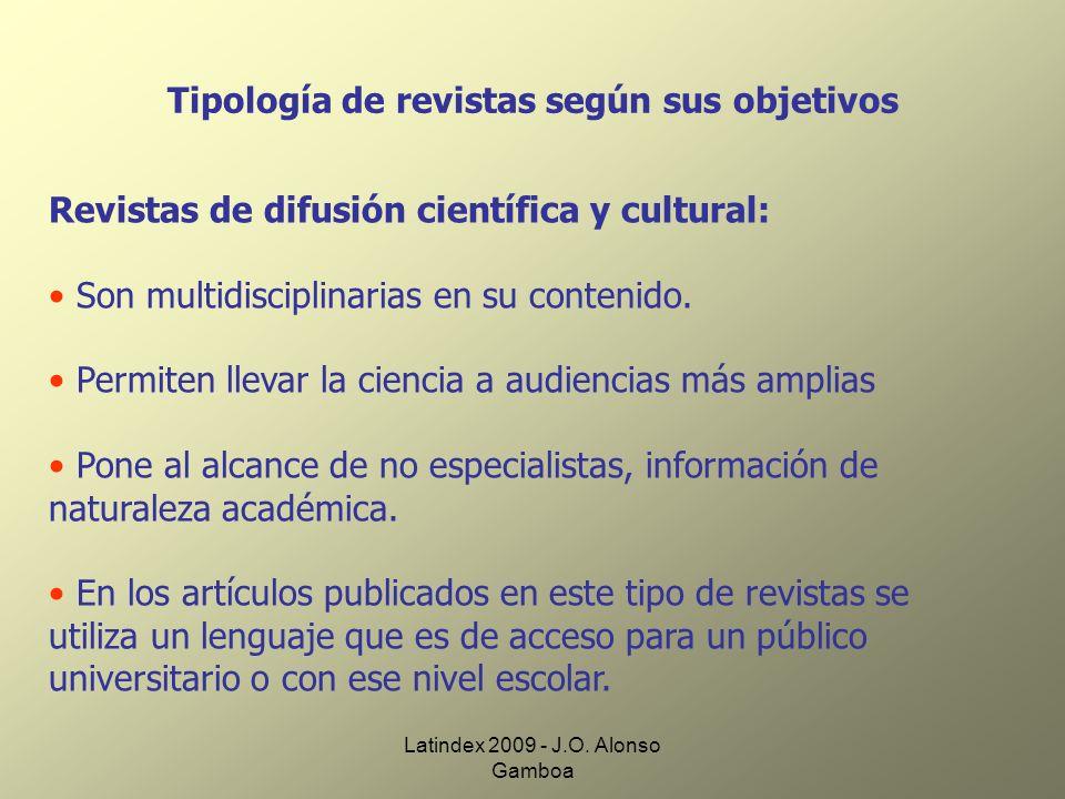Latindex 2009 - J.O. Alonso Gamboa Tipología de revistas según sus objetivos Revistas de difusión científica y cultural: Son multidisciplinarias en su