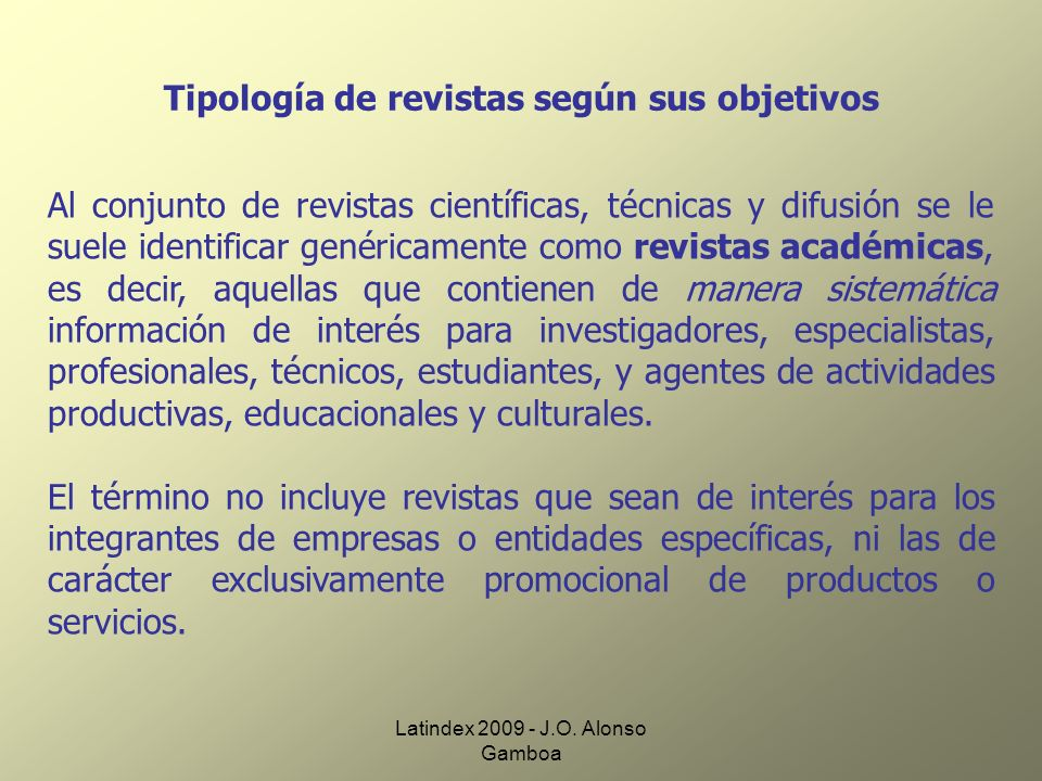 Latindex 2009 - J.O. Alonso Gamboa Tipología de revistas según sus objetivos Al conjunto de revistas científicas, técnicas y difusión se le suele iden