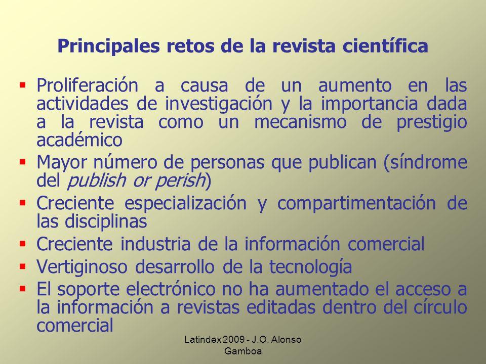 Latindex 2009 - J.O. Alonso Gamboa Principales retos de la revista científica Proliferación a causa de un aumento en las actividades de investigación