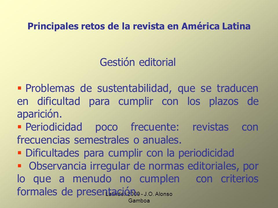 Latindex 2009 - J.O. Alonso Gamboa Principales retos de la revista en América Latina Gestión editorial Problemas de sustentabilidad, que se traducen e