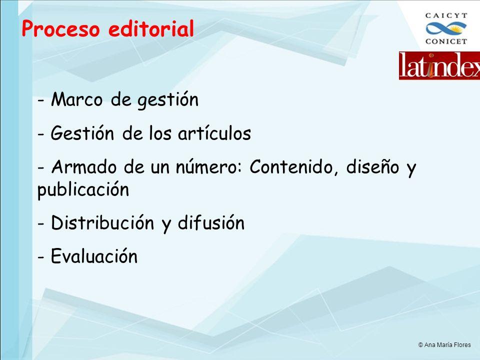 Proceso editorial - Marco de gestión - Gestión de los artículos - Armado de un número: Contenido, diseño y publicación - Distribución y difusión - Evaluación © Ana María Flores