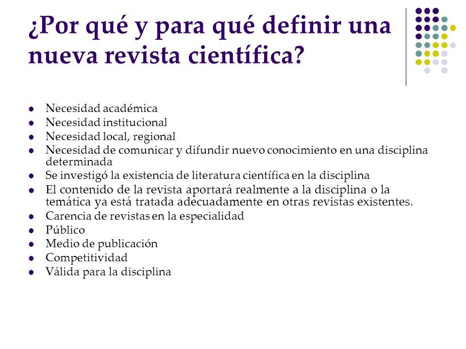 ¿Por qué y para qué definir una nueva revista científica? Necesidad académica Necesidad institucional Necesidad local, regional Necesidad de comunicar