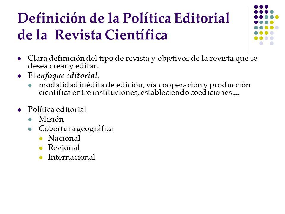 Definición de la Política Editorial de la Revista Científica Clara definición del tipo de revista y objetivos de la revista que se desea crear y edita
