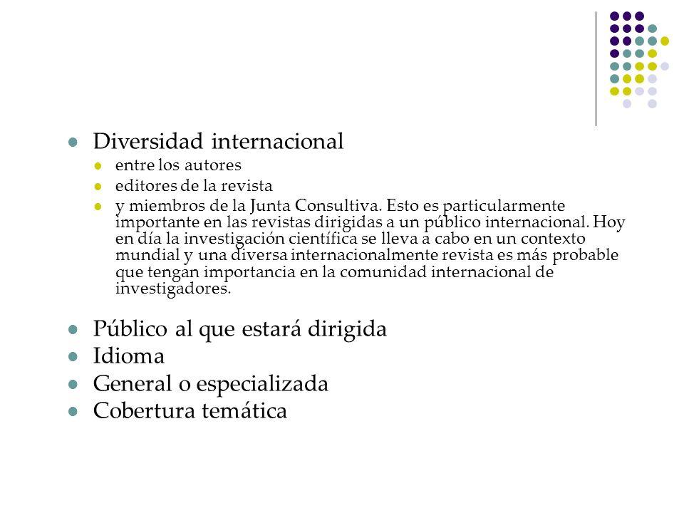 Diversidad internacional entre los autores editores de la revista y miembros de la Junta Consultiva. Esto es particularmente importante en las revista