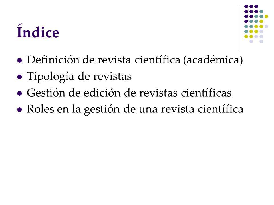 Índice Definición de revista científica (académica) Tipología de revistas Gestión de edición de revistas científicas Roles en la gestión de una revist