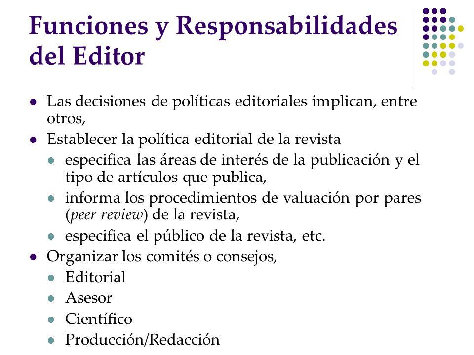 Funciones y Responsabilidades del Editor Las decisiones de políticas editoriales implican, entre otros, Establecer la política editorial de la revista