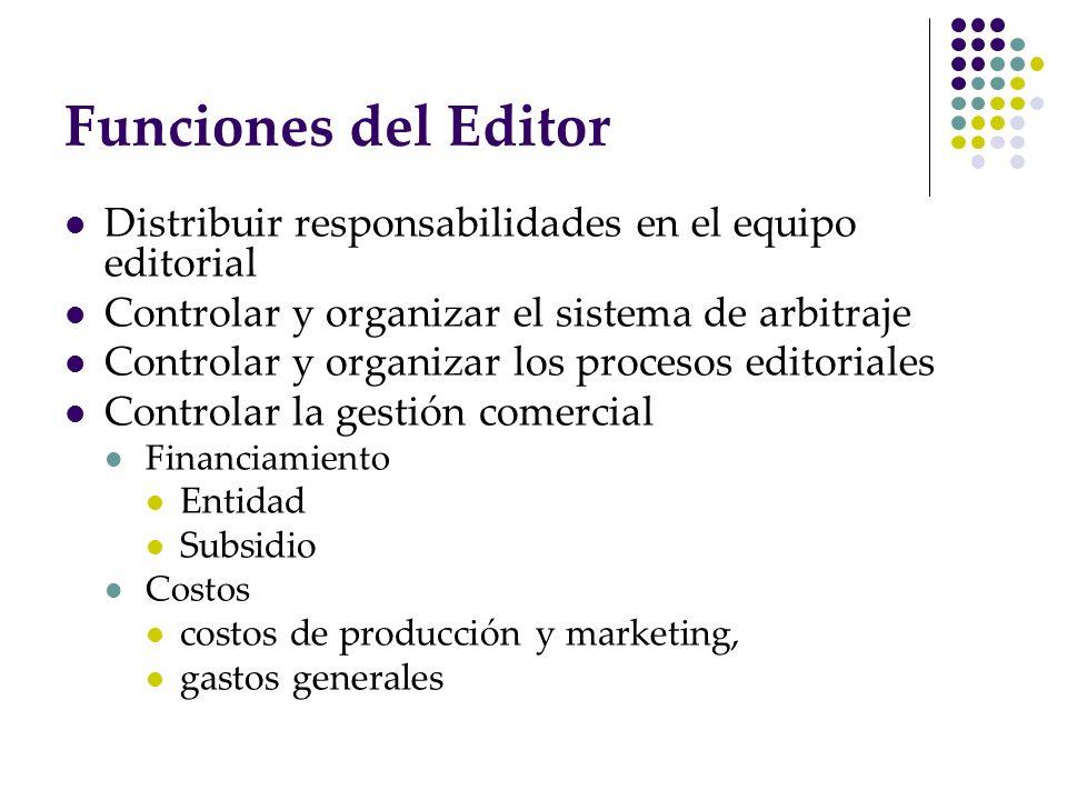 Funciones del Editor Distribuir responsabilidades en el equipo editorial Controlar y organizar el sistema de arbitraje Controlar y organizar los proce