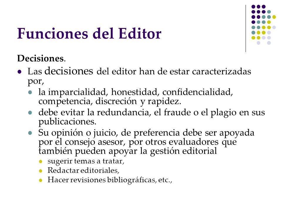 Funciones del Editor Decisiones. Las decisiones del editor han de estar caracterizadas por, la imparcialidad, honestidad, confidencialidad, competenci