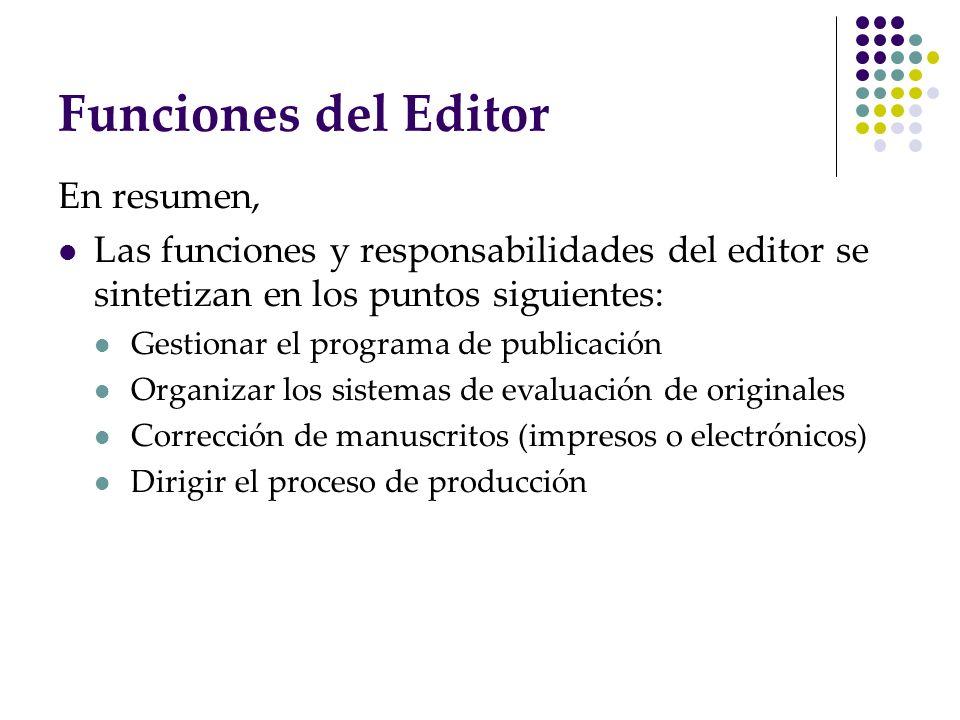 Funciones del Editor En resumen, Las funciones y responsabilidades del editor se sintetizan en los puntos siguientes: Gestionar el programa de publica