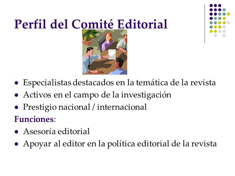 Perfil del Comité Editorial Especialistas destacados en la temática de la revista Activos en el campo de la investigación Prestigio nacional / interna