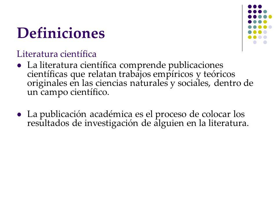 Definiciones Literatura científica La literatura científica comprende publicaciones científicas que relatan trabajos empíricos y teóricos originales e