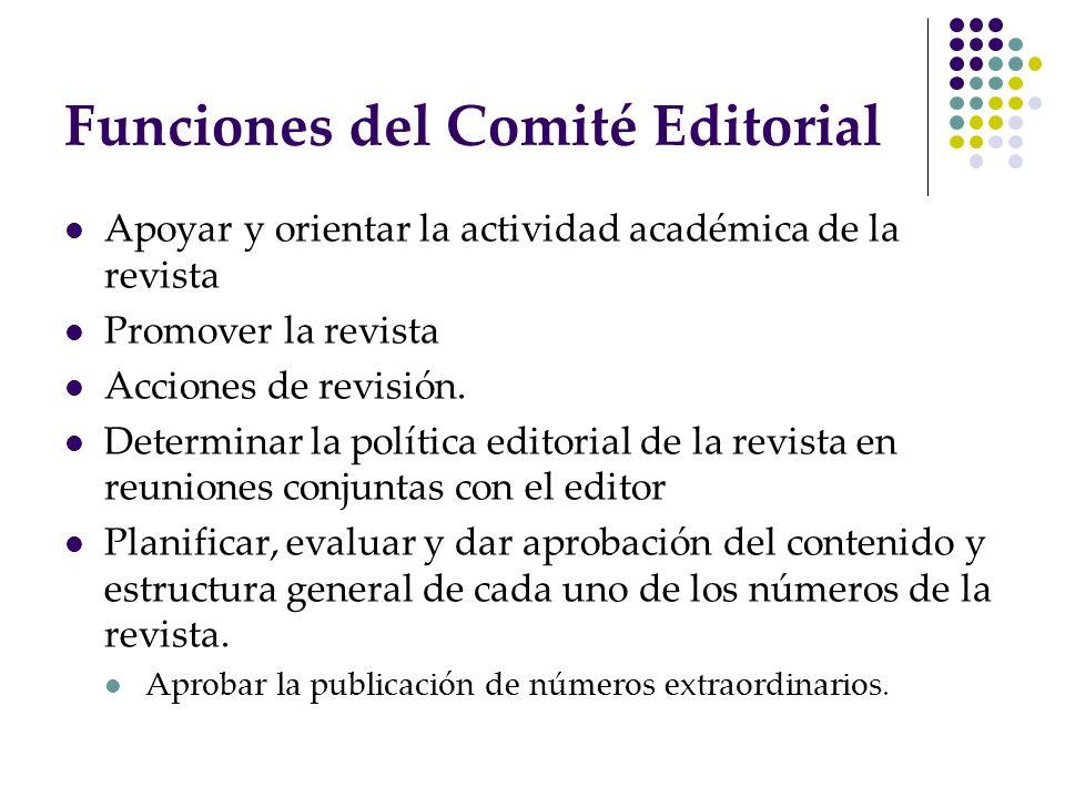 Funciones del Comité Editorial Apoyar y orientar la actividad académica de la revista Promover la revista Acciones de revisión. Determinar la política